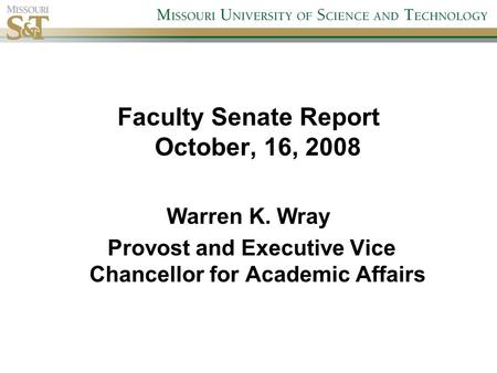 Faculty Senate Report October, 16, 2008 Warren K. Wray Provost and Executive Vice Chancellor for Academic Affairs.