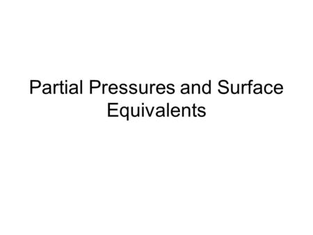Partial Pressures and Surface Equivalents. Why Do We Care? Typically when diving we breathe a mixed gas. Our body cares more about the partial pressure.