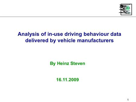 1 Analysis of in-use driving behaviour data delivered by vehicle manufacturers By Heinz Steven 16.11.2009.