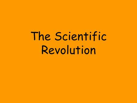 The Scientific Revolution. Scientific Revolution A major change in European thought, starting in the mid- 1500s, in which the study of the natural world.