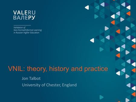 VNIL: theory, history and practice Jon Talbot University of Chester, England.