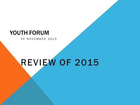 YOUTH FORUM 24 NOVEMBER 2015 REVIEW OF 2015. FORMAT OF YOUTH FORUM Introduction and Review of 2015 Odd Ages Proposal Outline & Feedback from 2015 Season.