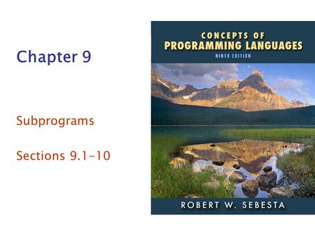 ISBN 0-321-49362-1 Chapter 9 Subprograms Sections 9.1-10.