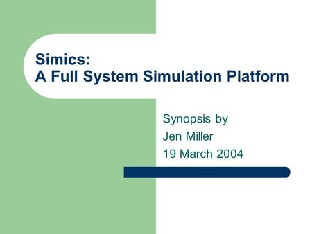 Simics: A Full System Simulation Platform Synopsis by Jen Miller 19 March 2004.