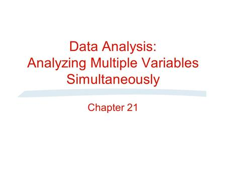 Data Analysis: Analyzing Multiple Variables Simultaneously Chapter 21.