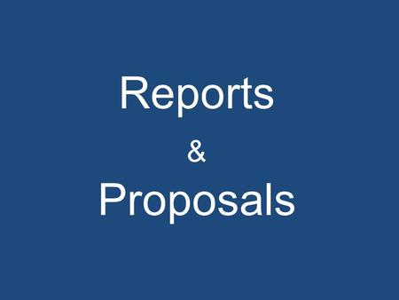 Reports & Proposals. Reports can either be Informational or Analytical Informational Reports Writers collect and organize data to provide readers information.