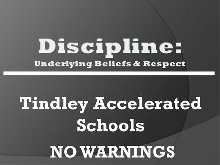 Tindley Accelerated Schools NO WARNINGS. The Pendulum Too Much of a Good Thing  Our Predecessors were too hard on us.  We were too easy on our youth.