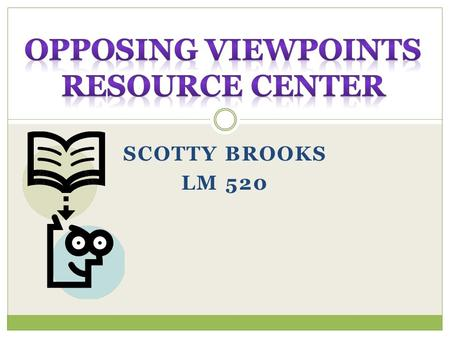 SCOTTY BROOKS LM 520. Opposing Viewpoints delivers a range of perspectives on important issues. This database has a compilation of proven reference content: