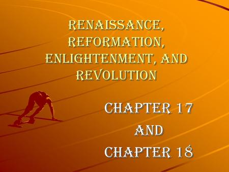 Renaissance, Reformation, Enlightenment, and Revolution Chapter 17 and Chapter 18.