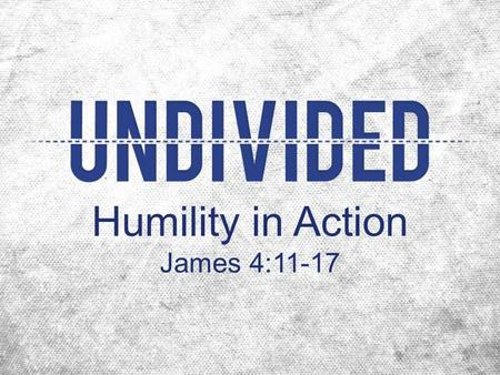 "Humility in Action James 4:11-17. God sets Himself against the proud, but gives grace to the humble pride = ""to appear"" + ""above"" –an inflated opinion."