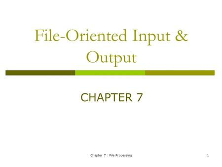 Chapter 7 : File Processing1 File-Oriented Input & Output CHAPTER 7.