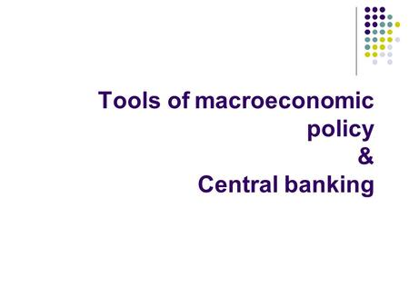 Tools of macroeconomic policy & Central banking. Tools of macroeconomic policy: Monetary and fiscal policy Fiscal policy = A government policy on taxes.