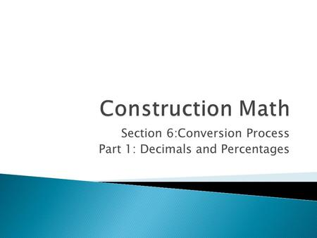 Section 6:Conversion Process Part 1: Decimals and Percentages.