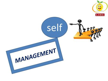 MANAGEMENT self. THE ART OF MANAGING WITH THE AVAILABLE RESOURCES TO OUR BENEFIT AND ADVANTAGE.