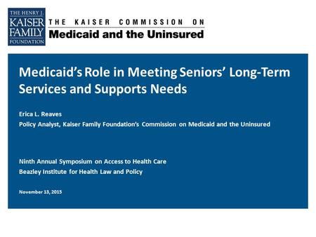 Medicaid's Role in Meeting Seniors' Long-Term Services and Supports Needs Ninth Annual Symposium on Access to Health Care Beazley Institute for Health.