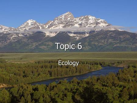 Friday, June 6, 11:34:02 AM Topic 6 Ecology. Friday, June 6, 11:34:32 AM The environment is every living and nonliving thing that surrounds an organism.