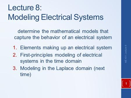 Determine the mathematical models that capture the behavior of an electrical system 1.Elements making up an electrical system 2.First-principles modeling.