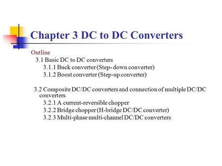 Chapter 3 DC to DC Converters Outline 3.1 Basic DC to DC converters 3.1.1 Buck converter (Step- down converter) 3.1.2 Boost converter (Step-up converter)
