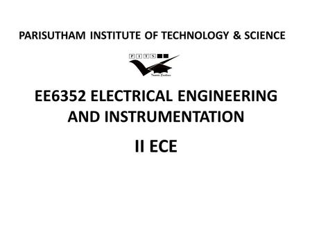 EE6352 ELECTRICAL ENGINEERING AND INSTRUMENTATION II ECE PARISUTHAM INSTITUTE OF TECHNOLOGY & SCIENCE.
