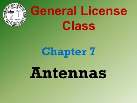 General License Class Chapter 7 Antennas. Review Elements Conducting portion of an antenna. Radiate or receive signal. Driven element. Element(s) to which.