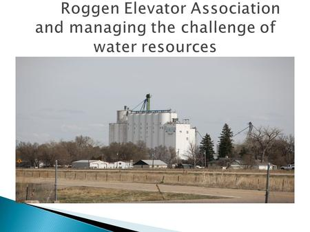Roggen Elevator Association and managing the challenge of water resources.