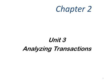 Unit 3 Analyzing Transactions Chapter 2 1. Describe the characteristics of an account and a chart of accounts. p50 Objective 1 2.