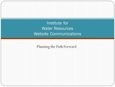 Planning the Path Forward Institute for Water Resources Website Communications.