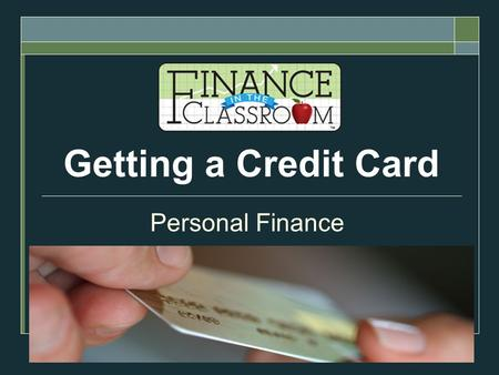Getting a Credit Card Personal Finance. Do Now:  What is credit?