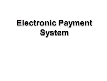OBJECTIVES  To understand the concept of Electronic Payment System and its security services.  To bring out solution in the form of applications to.