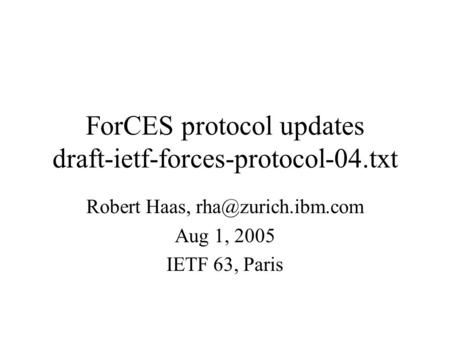 ForCES protocol updates draft-ietf-forces-protocol-04.txt Robert Haas, Aug 1, 2005 IETF 63, Paris.