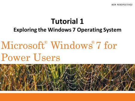 ®® Microsoft Windows 7 for Power Users Tutorial 1 Exploring the Windows 7 Operating System.