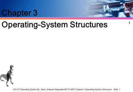1 CS.217 Operating System By Ajarn..Sutapart Sappajak,METC,MSIT Chapter 3 Operating-System Structures Slide 1 Chapter 3 Operating-System Structures.