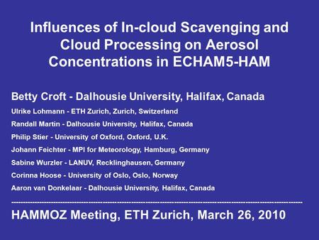 Influences of In-cloud Scavenging and Cloud Processing on Aerosol Concentrations in ECHAM5-HAM Betty Croft - Dalhousie University, Halifax, Canada Ulrike.