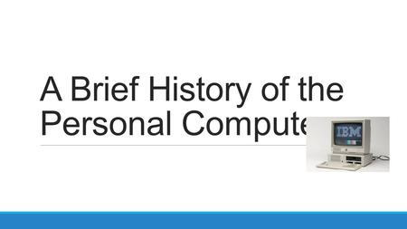 A Brief History of the Personal Computer