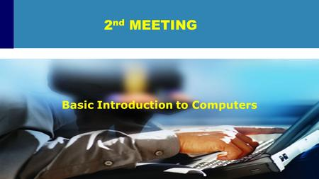 2 nd MEETING Basic Introduction to Computers. The Computer Defined  A device that computes  Electronic device  Converts data into information  Modern.