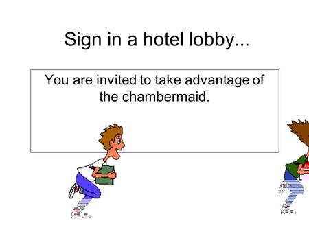 Sign in a hotel lobby... You are invited to take advantage of the chambermaid.