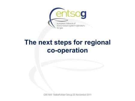 The next steps for regional co-operation GRI NW Stakeholder Group 25 November 2011.