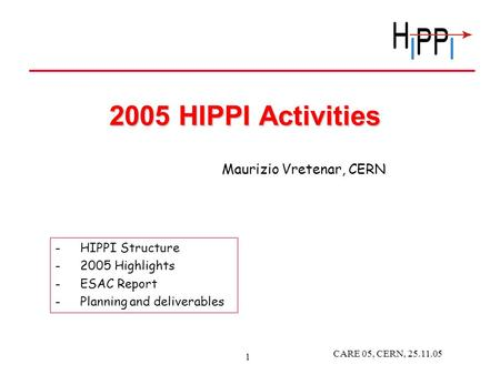 CARE 05, CERN, 25.11.05 1 2005 HIPPI Activities -HIPPI Structure -2005 Highlights -ESAC Report -Planning and deliverables Maurizio Vretenar, CERN.