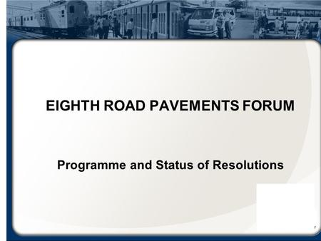 EIGHTH ROAD PAVEMENTS FORUM Programme and Status of Resolutions.