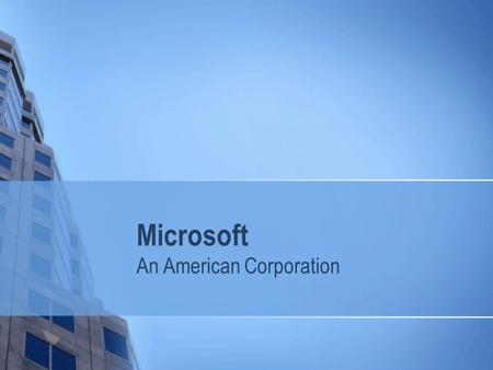 Microsoft An American Corporation. History an American multinational corporation headquartered in Redmond, Washington Microsoft was founded by Bill Gates.