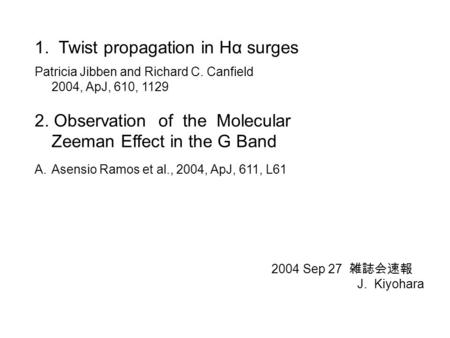 1. Twist propagation in Hα surges Patricia Jibben and Richard C. Canfield 2004, ApJ, 610, 1129 2. Observation of the Molecular Zeeman Effect in the G Band.