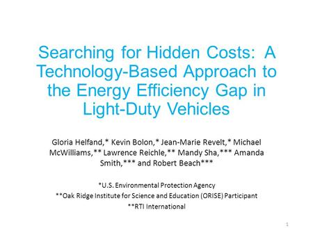 Searching for Hidden Costs: A Technology-Based Approach to the Energy Efficiency Gap in Light-Duty Vehicles Gloria Helfand,* Kevin Bolon,* Jean-Marie Revelt,*