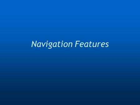 Navigation Features. What are we discussing  We are not talking about layout and navigation bars here….we are talking beyond that.  Telling a user where.