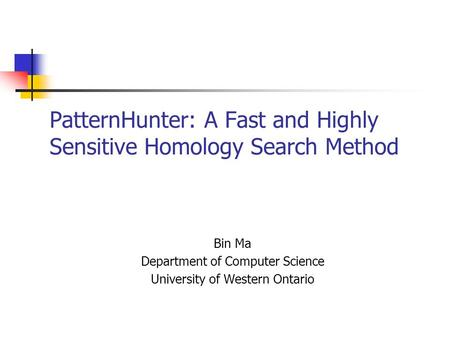 PatternHunter: A Fast and Highly Sensitive Homology Search Method Bin Ma Department of Computer Science University of Western Ontario.