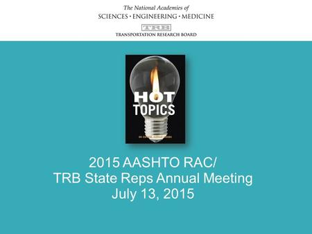 2015 AASHTO RAC/ TRB State Reps Annual Meeting July 13, 2015.