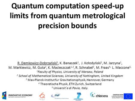 Quantum computation speed-up limits from quantum metrological precision bounds R. Demkowicz-Dobrzański 1, K. Banaszek 1, J. Kołodyński 1, M. Jarzyna 1,