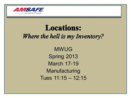MWUG Spring 2013 March 17-19 Manufacturing Tues 11:15 – 12:15.