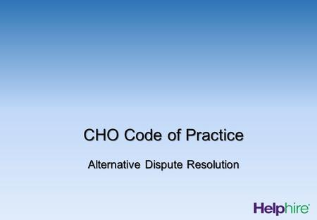 CHO Code of Practice Alternative Dispute Resolution.
