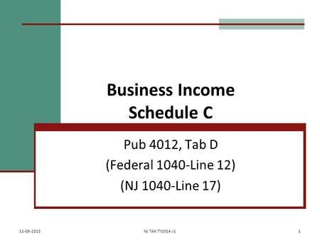 Business Income Schedule C Pub 4012, Tab D (Federal 1040-Line 12) (NJ 1040-Line 17) 11-09-2015NJ TAX TY2014 v11.