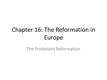 Chapter 16: The Reformation in Europe The Protestant Reformation.